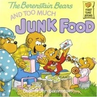 The Berenstain Bears and Too Much Junk Food (The Berenstain Bears)